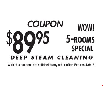 $89.95 5-rooms DEEP STEAM CLEANING. With this coupon. Not valid with any other offer. Expires 4/6/18.