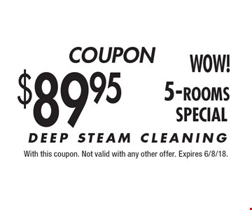 $89.95 5-rooms. DEEP STEAM CLEANING. With this coupon. Not valid with any other offer. Expires 6/8/18.