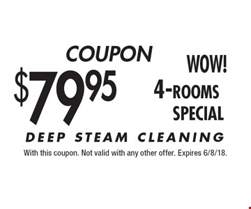 $79.95 4-rooms. DEEP STEAM CLEANING. With this coupon. Not valid with any other offer. Expires 6/8/18.