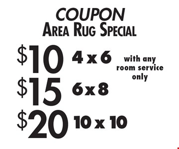 Area Rug Special: $10 4x6 OR $15 6x8 OR $20 10x10. With any room service only. 6/8/18.