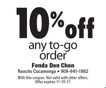 10%off any to-go order. With this coupon. Not valid with other offers. Offer expires 11-10-17.