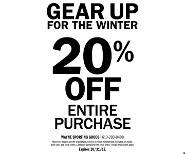 Gear Up For The Winter. 20% off entire purchase. Must have coupon at time of purchase. Valid on in-stock merchandise. Excludes gift cards, prior sales and team orders. Cannot be combined with other offers. Certain restrictions apply. Expires 10/31/17.