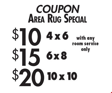 COUPON Area Rug Special $10 4 x 6, $15 6 x 8, $20 10 x 10, with any room service only. Expires 2/9/18.