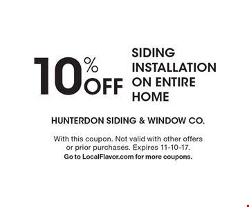 10% Off Siding Installation On Entire Home. With this coupon. Not valid with other offers or prior purchases. Expires 11-10-17. Go to LocalFlavor.com for more coupons.