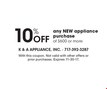 10% Off any NEW appliance purchase of $600 or more. With this coupon. Not valid with other offers or prior purchases. Expires 11-30-17.