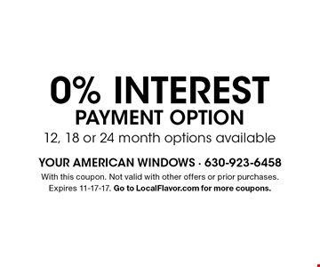 0% interest payment option. 12, 18 or 24 month options available. With this coupon. Not valid with other offers or prior purchases. Expires 11-17-17. Go to LocalFlavor.com for more coupons.