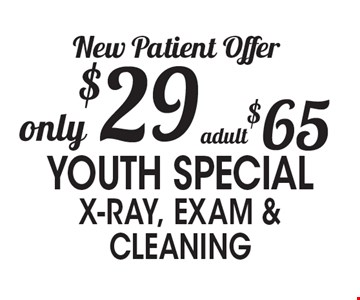 New Patient Offer only $29 - adult $65 Youth Special - xrays, exam & cleaning