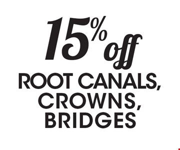 15% off ROOT CANALS, CROWNS, BRIDGES.