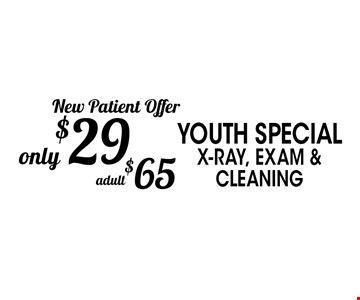 New Patient Offer only $29 youth special x-ray, exam & cleaning. adult $65