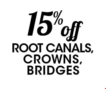 15% off root canals, crowns, bridges.