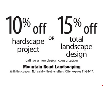 10% off hardscape project OR 15% off total landscape design. Call for a free design consultation. With this coupon. Not valid with other offers. Offer expires 11-24-17.