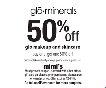 50% off glo makeup and skincare. Buy one, get one 50% off. Discount taken off old packaging only, while supplies last. Must present coupon. Not valid with other offers, gift card purchases, prior purchases, stampcards or event promos. Offer expires 12-8-17. Go to LocalFlavor.com for more coupons.