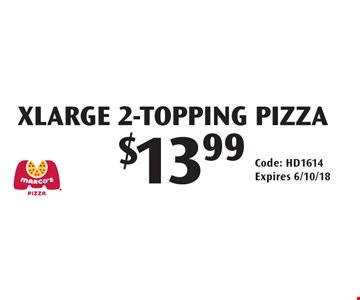 $13.99 XLarge 2-Topping Pizza. Code: HD1614 Expires 6/10/18