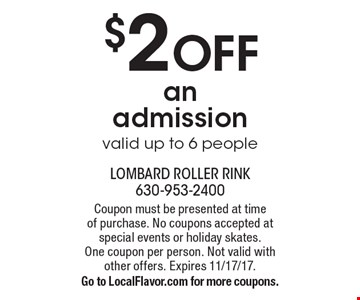 $2 OFF an admission valid up to 6 people. Coupon must be presented at time  of purchase. No coupons accepted at special events or holiday skates.  One coupon per person. Not valid with other offers. Expires 11/17/17. Go to LocalFlavor.com for more coupons.