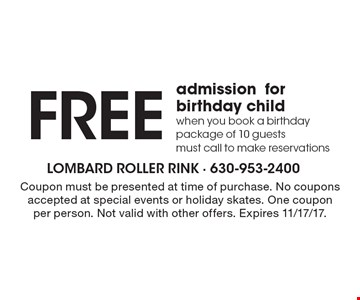 Free admissionfor birthday child when you book a birthday package of 10 guests must call to make reservations. Coupon must be presented at time of purchase. No coupons accepted at special events or holiday skates. One coupon  per person. Not valid with other offers. Expires 11/17/17.