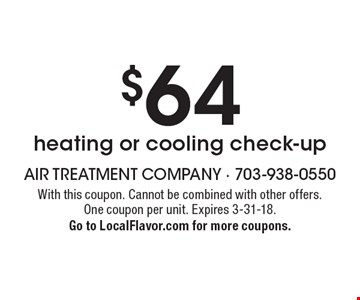 $64 heating or cooling check-up. With this coupon. Cannot be combined with other offers. One coupon per unit. Expires 3-31-18. Go to LocalFlavor.com for more coupons.