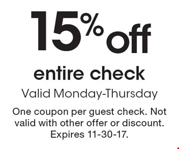 15% off entire check Valid Monday-Thursday. One coupon per guest check. Not valid with other offer or discount. Expires 11-30-17.