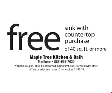 free sink with countertop purchase of 40 sq. ft. or more. With this coupon. Must be presented during first visit. Not valid with other offers or prior purchases. Offer expires 11/10/17.