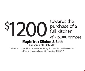 $1200 towards the purchase of a full kitchen of $15,000 or more. With this coupon. Must be presented during first visit. Not valid with other offers or prior purchases. Offer expires 12/15/17.