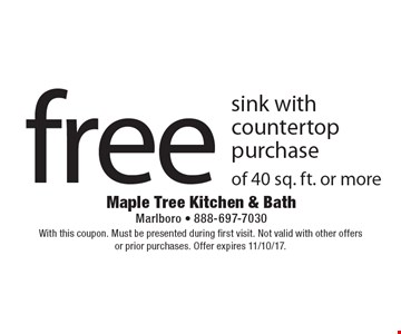 free sink with countertop purchase of 40 sq. ft. or more. With this coupon. Must be presented during first visit. Not valid with other offersor prior purchases. Offer expires 11/10/17.