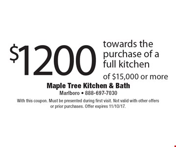 $1200 towards the purchase of a full kitchen of $15,000 or more. With this coupon. Must be presented during first visit. Not valid with other offersor prior purchases. Offer expires 11/10/17.