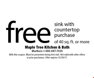 free sink with counter top purchase of 40 sq. ft. or more. With this coupon. Must be presented during first visit. Not valid with other offers or prior purchases. Offer expires 12/29/17.