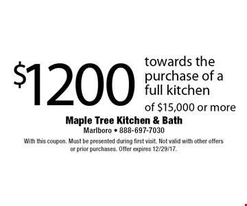 $1200 towards the purchase of a full kitchen of $15,000 or more. With this coupon. Must be presented during first visit. Not valid with other offers or prior purchases. Offer expires 12/29/17.
