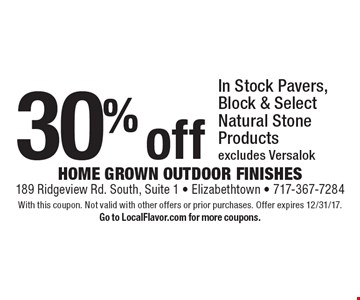 30% off In Stock Pavers, Block & Select Natural Stone Products. Excludes Versalok. With this coupon. Not valid with other offers or prior purchases. Offer expires 12/31/17. Go to LocalFlavor.com for more coupons.