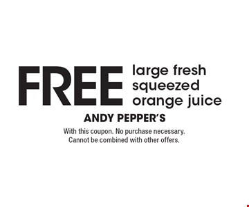 Free Large Fresh Squeezed Orange Juice. With this coupon. No purchase necessary. Cannot be combined with other offers.