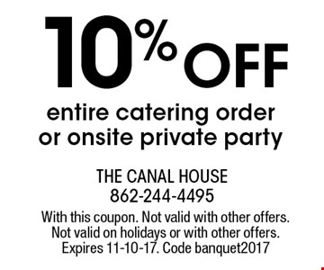 10% off entire catering order or onsite private party. With this coupon. Not valid with other offers. Not valid on holidays or with other offers. Expires 11-10-17. Code banquet2017
