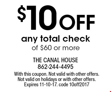 $10 off any total check of $60 or more. With this coupon. Not valid with other offers. Not valid on holidays or with other offers. Expires 11-10-17. code 10off2017