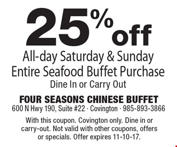 25% off all-day Saturday & Sunday entire seafood buffet purchase. Dine in or carry out. With this coupon. Covington only. Dine in or carry-out. Not valid with other coupons, offers or specials. Offer expires 11-10-17.