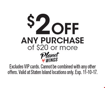 $2 Off any purchase of $20 or more. Excludes VIP cards. Cannot be combined with any other offers. Valid at Staten Island locations only. Exp. 11-10-17.