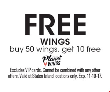 Free Wings. Buy 50 wings, get 10 free. Excludes VIP cards. Cannot be combined with any other offers. Valid at Staten Island locations only. Exp. 11-10-17.