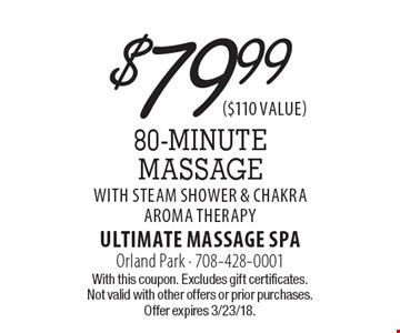 $79.99 for 80-minute massage with steam shower & chakra aroma therapy. With this coupon. Excludes gift certificates. Not valid with other offers or prior purchases. Offer expires 3/23/18.