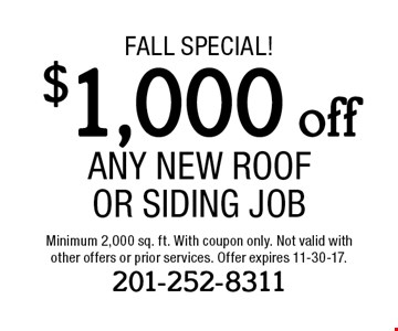 FALL Special! $1,000 off Any New Roof Or Siding Job. Minimum 2,000 sq. ft. With coupon only. Not valid with other offers or prior services. Offer expires 11-30-17. 201-252-8311