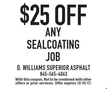 $25 Off any sealcoating job. With this coupon. Not to be combined with other offers or prior services. Offer expires 12-15-17.