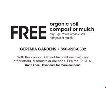 FREE organic soil, compost or mulch. Buy 1 get 2 free organic soil, compost or mulch. With this coupon. Cannot be combined with any other offers, discounts or coupons. Expires 12-31-17. Go to LocalFlavor.com for more coupons.