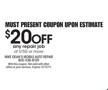 $20 OFF any repair job of $150 or more. Must present coupon upon estimate. With this coupon. Not valid with other offers or prior services. Expires 12/15/17.