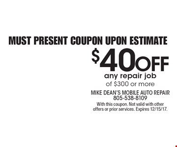 $40 OFF any repair job of $300 or more. Must present coupon upon estimate. With this coupon. Not valid with other offers or prior services. Expires 12/15/17.