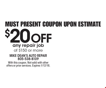 $20 OFF any repair job of $150 or more. Must present coupon upon estimate. With this coupon. Not valid with other offers or prior services. Expires 1/12/18.