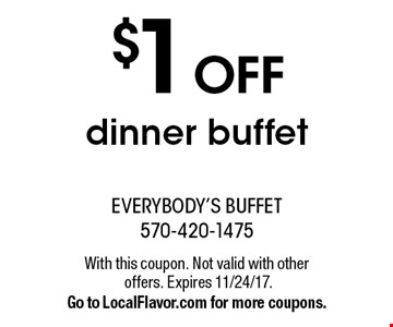 $1 Off dinner buffet. With this coupon. Not valid with other offers. Expires 11/24/17. Go to LocalFlavor.com for more coupons.