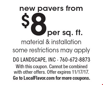 $8 per sq. ft. new pavers from material & installation some restrictions may apply . With this coupon. Cannot be combined with other offers. Offer expires 11/17/17.Go to LocalFlavor.com for more coupons.