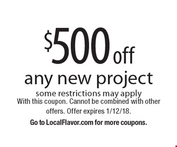 $500 off any new project. Some restrictions may apply. With this coupon. Cannot be combined with other offers. Offer expires 1/12/18. Go to LocalFlavor.com for more coupons.