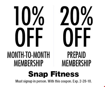 10% off month-to-month membership. 20% off prepaid membership. Must signup in person. With this coupon. Exp. 2-28-18.