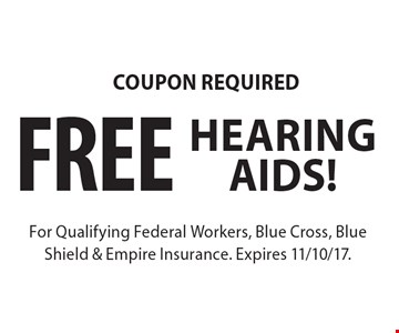 Coupon Required! Free Hearingaids! For Qualifying Federal Workers, Blue Cross, Blue Shield & Empire Insurance. Expires 11/10/17.