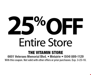 25% OFF Entire Store. With this coupon. Not valid with other offers or prior purchases. Exp. 3-23-18.