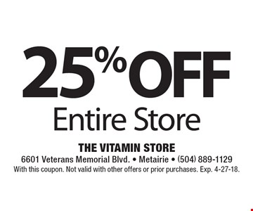 25% OFF Entire Store. With this coupon. Not valid with other offers or prior purchases. Exp. 4-27-18.