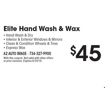 $45 Elite Hand Wash & Wax. Hand Wash & Dry. Interior & Exterior Windows & Mirrors. Clean & Condition Wheels & Tires. Express Wax. With this coupon. Not valid with other offers or prior services. Expires 6/29/18.