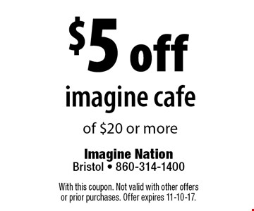 $5 off imagine cafe of $20 or more. With this coupon. Not valid with other offers or prior purchases. Offer expires 11-10-17.